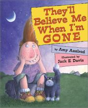 THEY'LL BELIEVE ME WHEN I'M GONE by Amy Axelrod