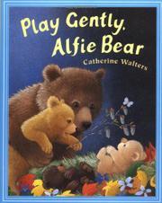 PLAY GENTLY, ALFIE BEAR by Catherine Walters