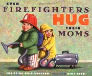 EVEN FIREFIGHTERS HUG THEIR MOMS by Christine Kole MacLean