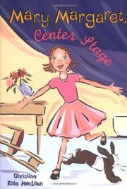 MARY MARGARET, CENTER STAGE by Christine Kole MacLean