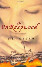 THE UNRESOLVED by T.K. Welsh