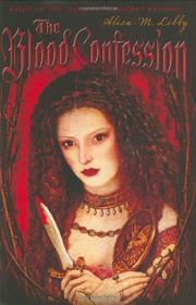 THE BLOOD CONFESSION by Alisa M. Libby