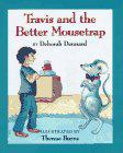 TRAVIS AND THE BETTER MOUSETRAP by Deborah Dennard