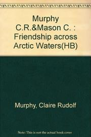 FRIENDSHIP ACROSS ARCTIC WATERS by Claire Rudolf Murphy