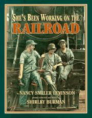 SHE'S BEEN WORKING ON THE RAILROAD by Nancy Smiler Levinson
