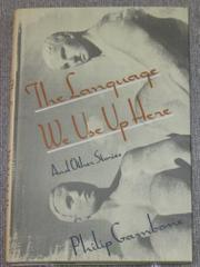 THE LANGUAGE WE USE UP HERE by Philip Gambone