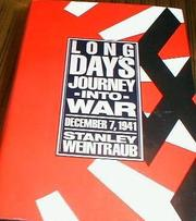 LONG DAY'S JOURNEY INTO WAR by Stanley Weintraub