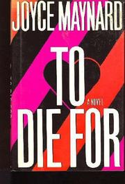 TO DIE FOR by Joyce Maynard