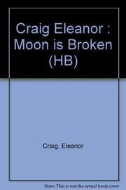 THE MOON IS BROKEN by Eleanor Craig