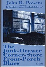 THE JUNK-DRAWER CORNER-STORE FRONT-PORCH BLUES by John R. Powers