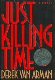 JUST KILLING TIME by Derek Van Arman