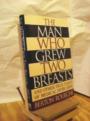 THE MAN WHO GREW TWO BREASTS by Berton Roueché
