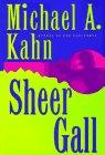 SHEER GALL by Michael A. Kahn