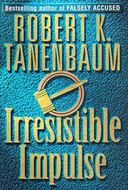 IRRESISTIBLE IMPULSE by Robert K. Tanenbaum