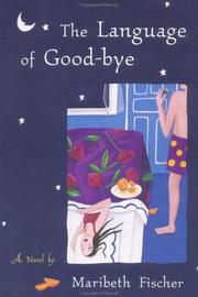 THE LANGUAGE OF GOOD-BYE by Maribeth Fischer