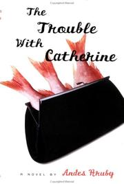 THE TROUBLE WITH CATHERINE by Andes Hruby