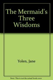 THE MERMAID'S THREE WISDOMS by Jane Yolen