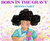 BORN IN THE GRAVY by Denys Cazet