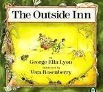 THE OUTSIDE INN by George Ella Lyon