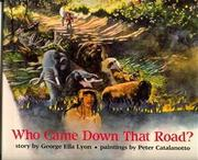 WHO CAME DOWN THAT ROAD? by George Ella Lyon