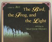 THE BIRD, THE FROG, AND THE LIGHT by Avi