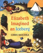ELIZABETH IMAGINED AN ICEBERG by Chris Raschka