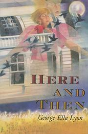 HERE AND THEN by George Ella Lyon