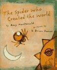 THE SPIDER WHO CREATED THE WORLD by Amy MacDonald