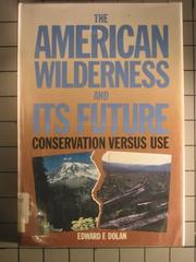 THE AMERICAN WILDERNESS AND ITS FUTURE by Edward F. Dolan