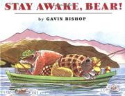 STAY AWAKE, BEAR! by Gavin Bishop