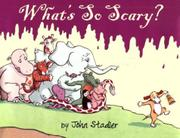 WHAT'S SO SCARY? by John Stadler