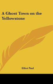A GHOST TOWN ON THE YELLOWSTONE by Elliot Paul