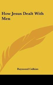 HOW JESUS DEALT WITH MEN by Raymond Calkins