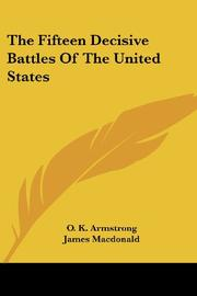 THE FIFTEEN DECISIVE BATTLES OF THE UNITED STATES by O. K. Armstrong