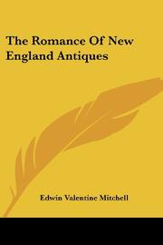 THE ROMANCE OF NEW ENGLAND ANTIQUES by Edwin Valentine Mitchell