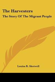 THE HARVESTERS: THE STORY OF THE MIGRANT PEOPLE by Louisa R. Shotwell