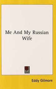 ME AND MY RUSSIAN WIFE by Eddy Gilmore