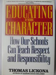 EDUCATING FOR CHARACTER by Thomas Lickona