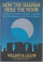 HOW THE SHAMAN STOLE THE MOON by William H. Calvin
