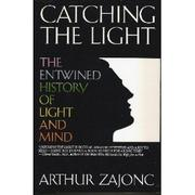 CATCHING THE LIGHT by Arthur Zajonc