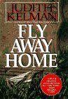 FLY AWAY HOME by Judith Kelman