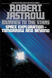 JOURNEY TO THE STARS: Space Exploration--Tomorrow and Beyond by Robert Jastrow