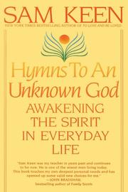 HYMNS TO AN UNKNOWN GOD: Awakening the Spirit in Everyday Life by Sam Keen
