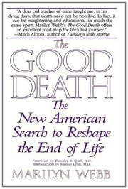 THE GOOD DEATH: The New American Search to Reshape the End of Life by Marilyn Webb