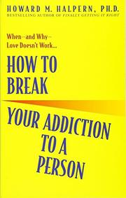 HOW TO BREAK YOUR ADDICTION TO A PERSON by Howard M. Halpern