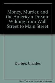 MONEY, MURDER, AND THE AMERICAN DREAM by Charles Derber
