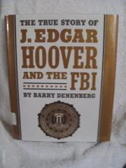 THE TRUE STORY OF J. EDGAR HOOVER AND THE F.B.I. by Barry Denenberg