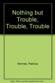 NOTHING BUT TROUBLE by Patricia Hermes
