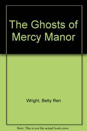 THE GHOSTS OF MERCY MANOR by Betty Ren Wright
