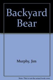 BACKYARD BEAR by Jim Murphy